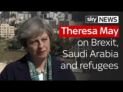 Theresa May on Brexit, Saudi Arabia and refugees