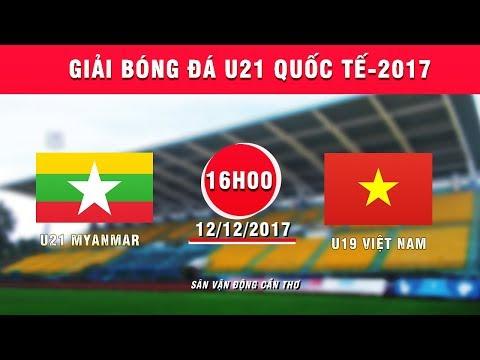 FULL| U21 Myanmar vs U19 Việt Nam | Giải bóng đá U21 Quốc tế Báo Thanh niên 2017