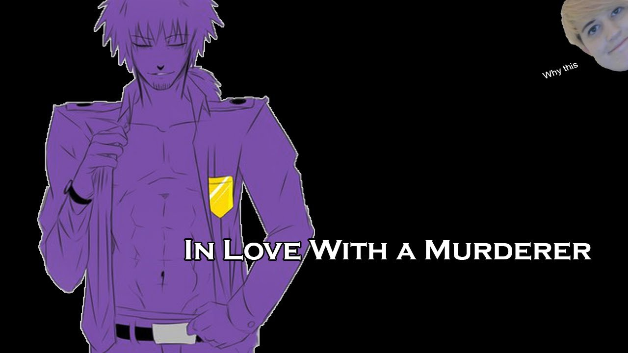 In Love With A Murderer |Purple Guy X Reader|