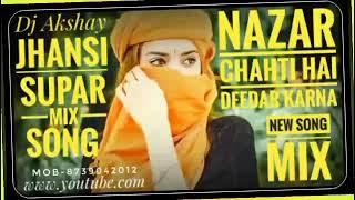 Nazar Chahti Hai Deedar Karna_new song[Dj Akshay jhansi]mob-8739042012