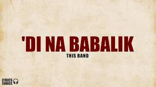 This Band - Di Na Babalik (Lyrics)