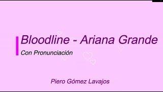 Bloodline - Ariana Grande con Pronunciación