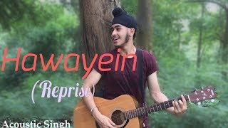 Hawayein (Reprise Singh Version) -Jab Harry Met Sejal | Arijit Singh | Acoustic Singh Cover