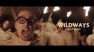 Смотреть клип Wildways - Self Riot