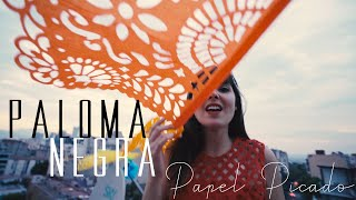 Paloma Negra - Papel Picado (Clip officiel)