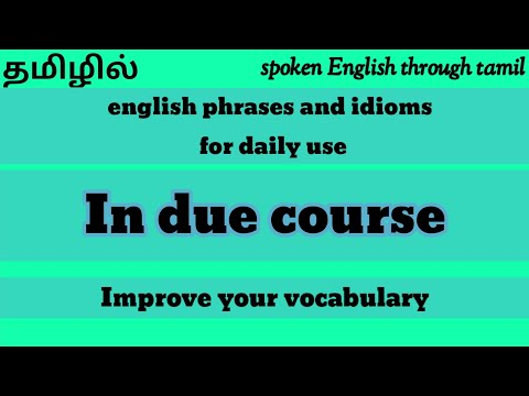 How to use ' in due course' [tamil] | use of in due course