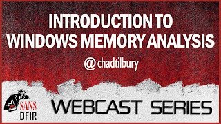 SANS DFIR WebCast - Introduction to Windows Memory Analysis