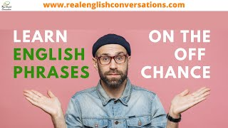 Learn an English Expression: On the Off Chance | Real English Conversations |