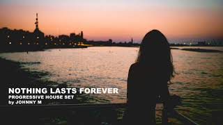Nothing Lasts Forever | Progressive House Set | 2018 Mixed By Johnny M | DEM Radio Podcast