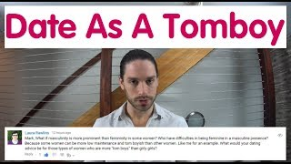 Do Men Like Tomboys | How To Date When You're A Tomboy - Ask Mark #31