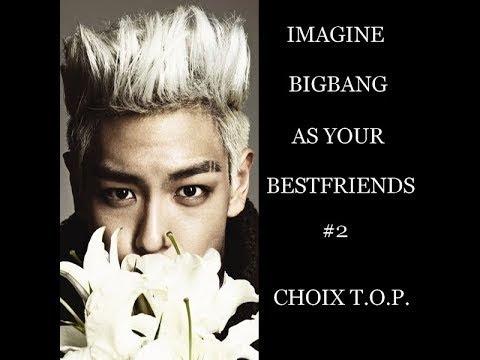 BIGBANG As your Bestfriends #2 Choix T.O.P.