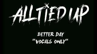 All Tied Up - Acapella - Better Day - **VOCALS ONLY**