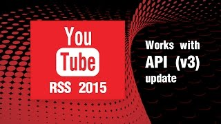 How to get your YouTube RSS feed (2015 V3 API compatible)