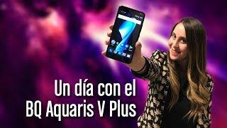 Un dia con BQ Aquaris V Plus:
