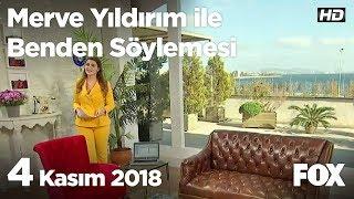 4 Kasım 2018 Merve Yıldırım ile Benden Söylemesi