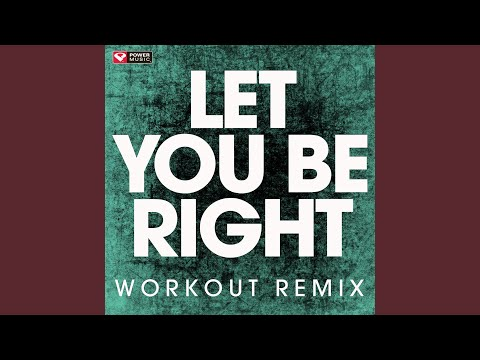 Let You Be Right (Workout Remix)