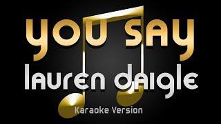 Download Lauren Daigle - You Say (Karaoke) ♪ Mp3 and Videos