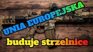 UNIA EUROPEJSKA BUDUJE STRZELNICE (!) O^O