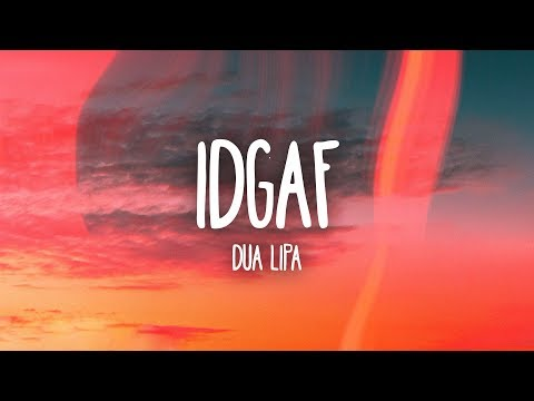 Dua Lipa - IDGAF (Lyrics)