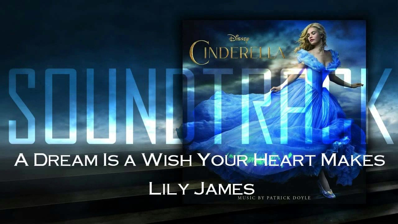 Cinderella 2015 - A Dream Is a Wish Your Heart Makes Lily ...