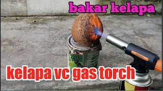 EXPERIMENTS coconut vc torch gas