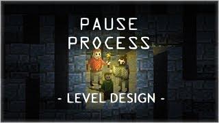 PAUSE PROCESS #47 Le Level Design