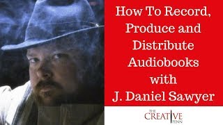 How To Record, Produce And Distribute Audiobooks With J. Daniel Sawyer