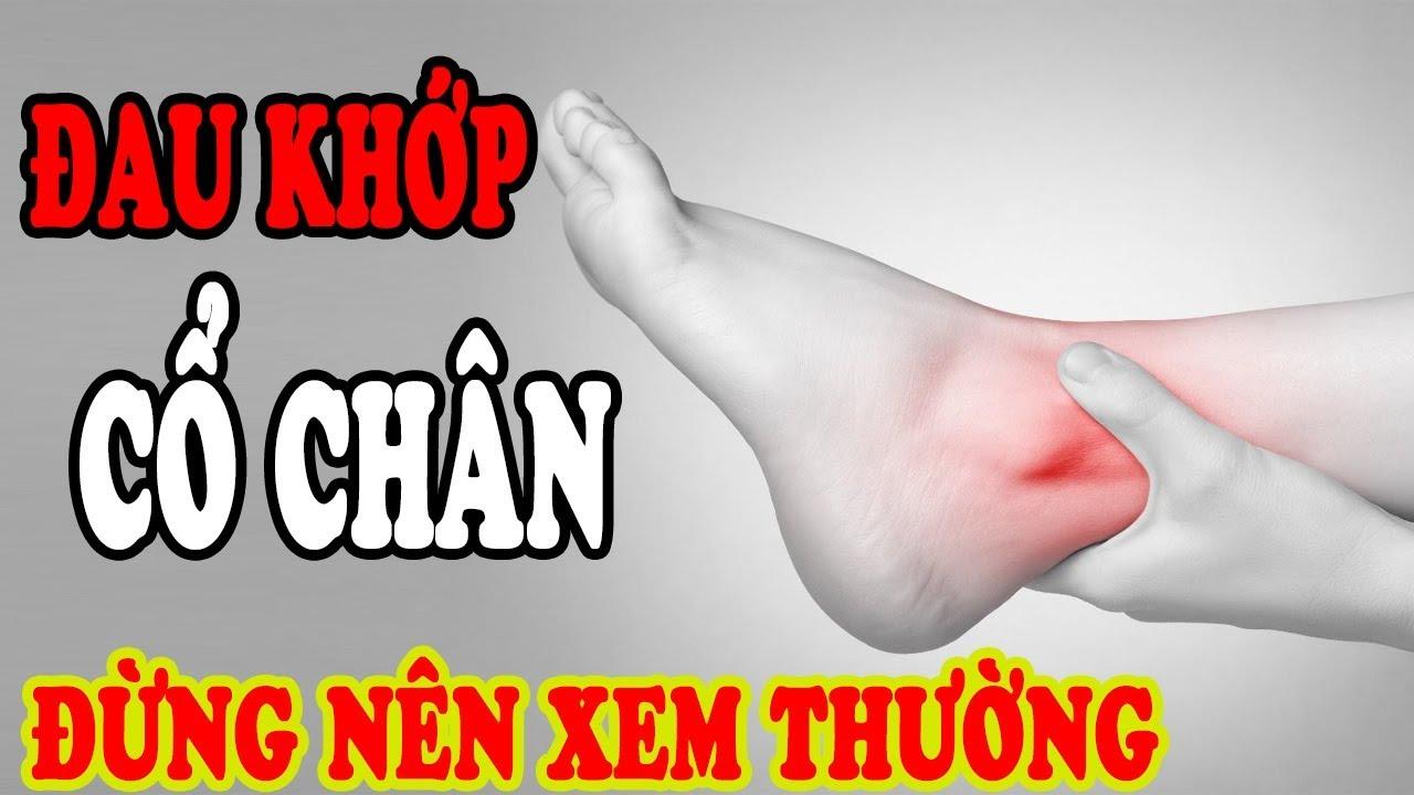 Cảnh báo đau khớp cổ chân chớ nên xem thường, cần chữa trị ngay