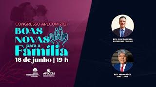 Congresso Apecom - Boas Novas Para a Família - 18/06/2021