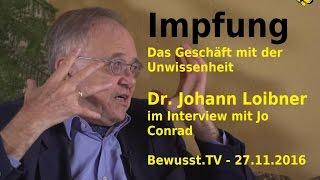 Impfen. Geschäft mit d. Unwissenheit - Dr. Johann Loibner| Bewusst.TV - 27.11.2016