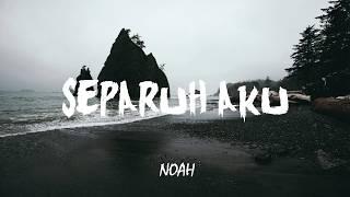 Noah - Separuh Aku (Lirik)