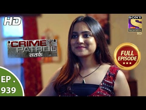 Crime Patrol Satark – Ep 939 – Full Episode – 22nd  July, 2018