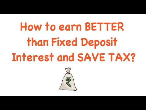 How to earn better than Fixed Deposit Interest and Save Income Tax