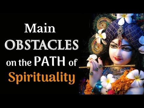 Main Obstacles On The path Of Spirituality | Obstacles on the path of Devotion