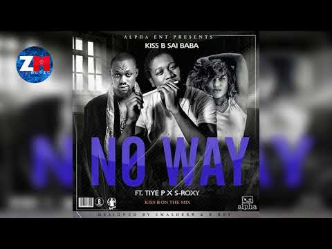 KISS B SAI BABA Ft TIYE P & S ROXXY - NO WAY (Official Audio) |ZEDMUSIC| ZAMBIAN MUSIC 2018