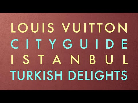 Louis Vuitton Presents the Istanbul City Guide
