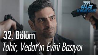 Tahir, Vedat'ın evini basıyor - Sen Anlat Karadeniz 32. Bölüm