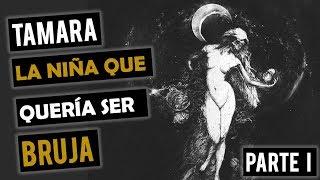 TAMARA LA NIÑA QUE QUERÍA SER BRUJA I (HISTORIAS DE TERROR)