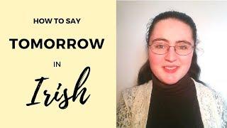 """How to say """"Tomorrow"""" in Irish Gaelic"""