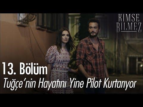 Tuğçe'nin hayatını yine Pilot kurtarıyor - Kimse Bilmez 13. Bölüm