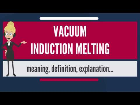 What Is VACUUM INDUCTION MELTING? What Does VACUUM INDUCTION MELTING Mean?