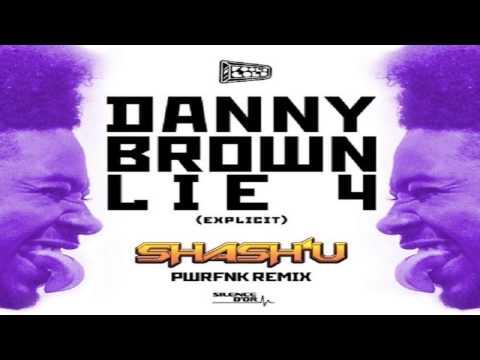 SHASH'U - DANNY BROWN - LIE 4 (PWRFNK REMIX)