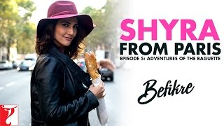 Shyra From Paris | Episode 5: Adventures Of The Baguette | Befikre | Vaani Kapoor