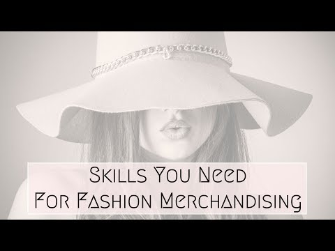 Skills You Need for Fashion Merchandising