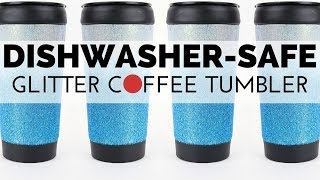 How to Make a Dishwasher Safe Glitter Coffee Tumbler
