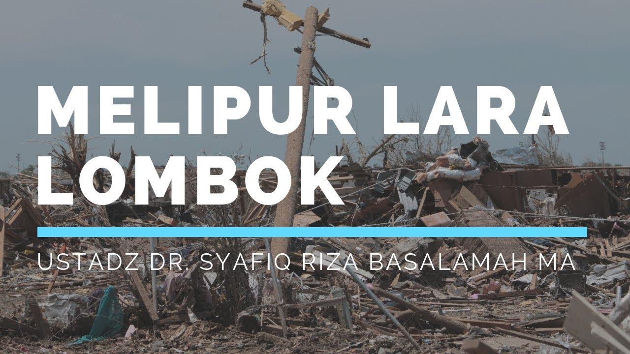 Melipur Lara Di Lombok-  Part 1 Bersama Ustadz DR Syafiq Riza Basalamah MA