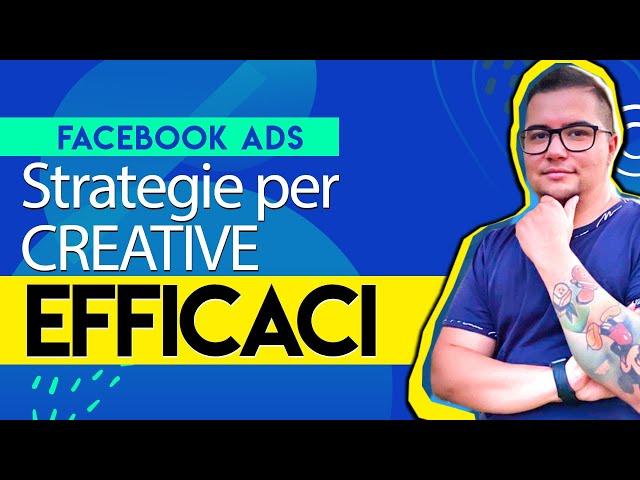 Come Creare delle Creative efficaci per le tue FACEBOOK ADS