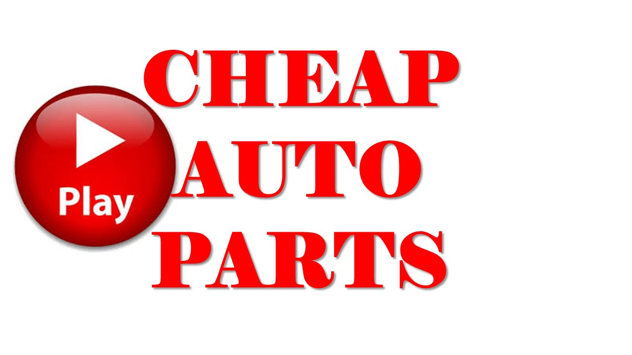 Auto Parts Cheap Auto Parts Youtube