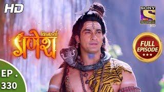 Vighnaharta Ganesh - Ep 330 - Full Episode - 26th November, 2018