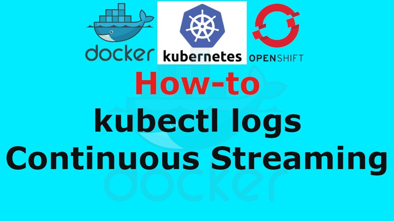 kubectl logs Continuous Streaming